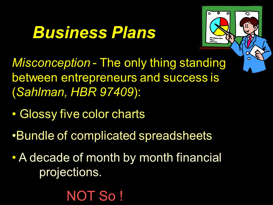 Business Plans Misconception - The only thing standing between entrepreneurs and success is (Sahlman, HBR 97409):