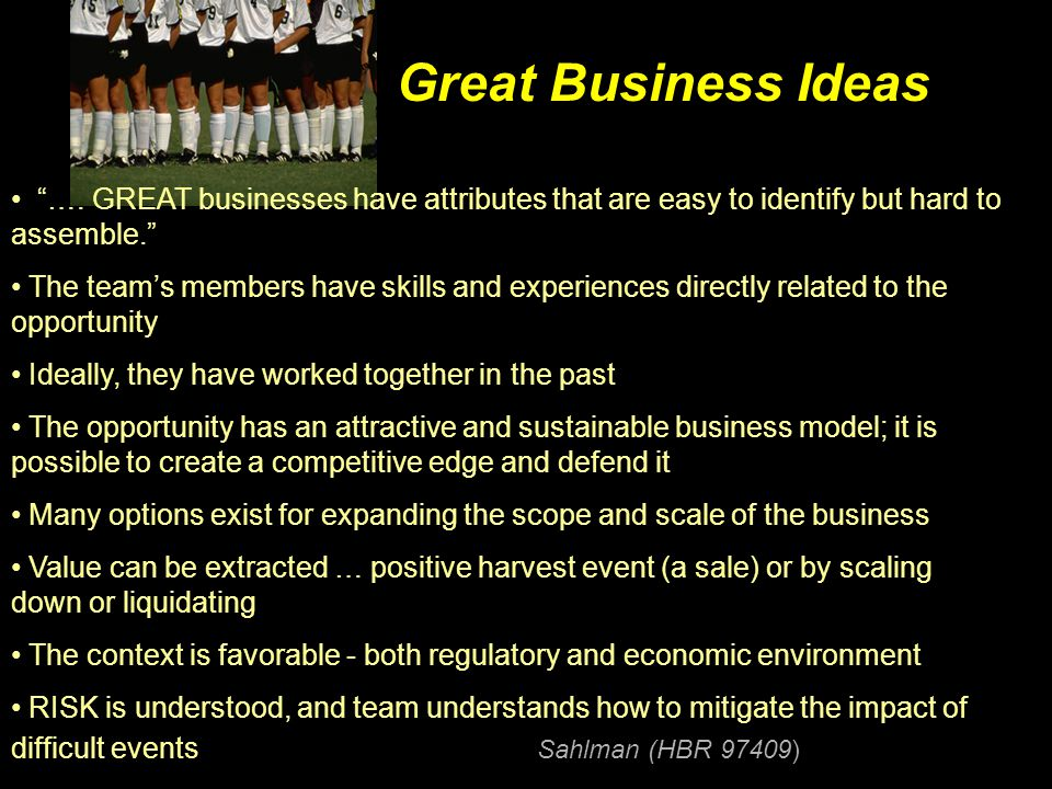 Great Business Ideas …. GREAT businesses have attributes that are easy to identify but hard to assemble.