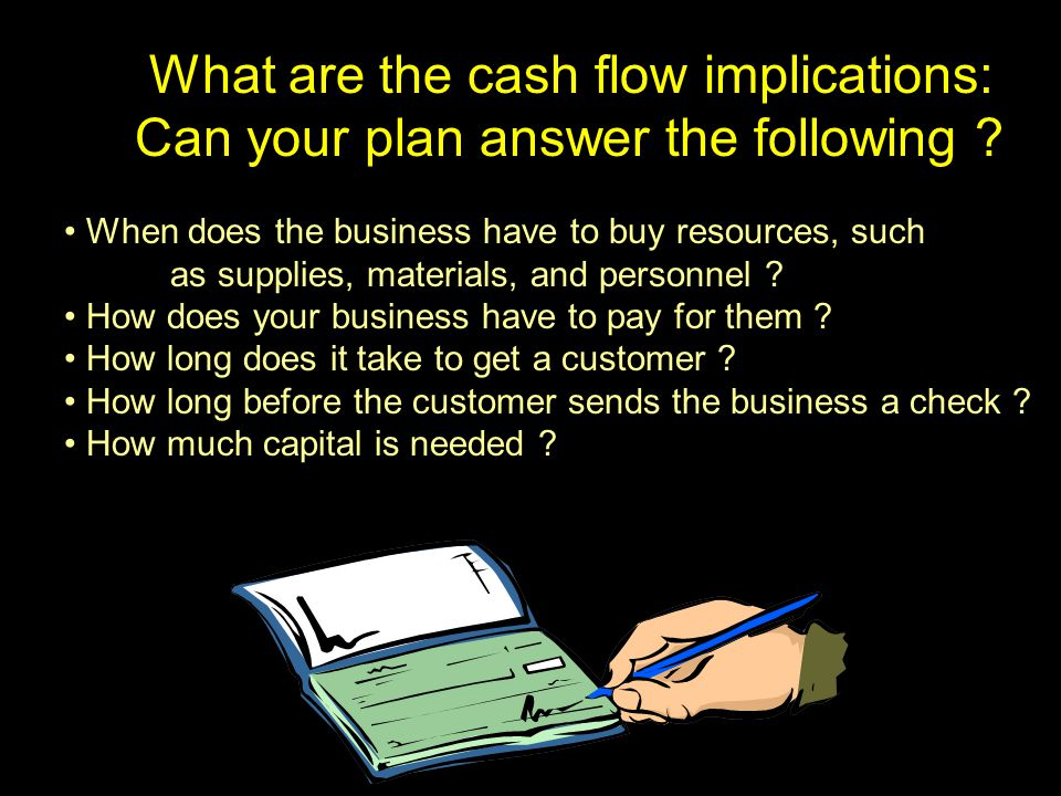 What are the cash flow implications: