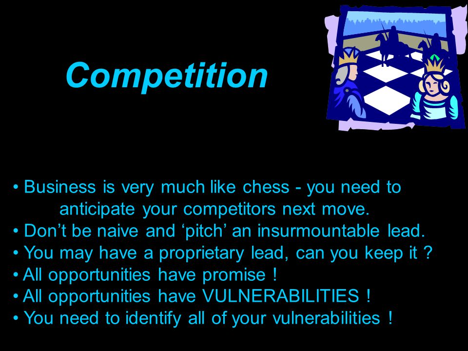 Competition Business is very much like chess - you need to anticipate your competitors next move.
