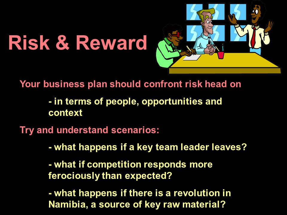 Risk & Reward Your business plan should confront risk head on