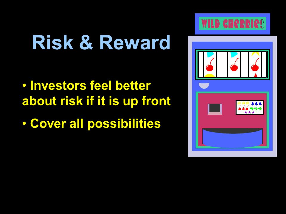 Risk & Reward Investors feel better about risk if it is up front