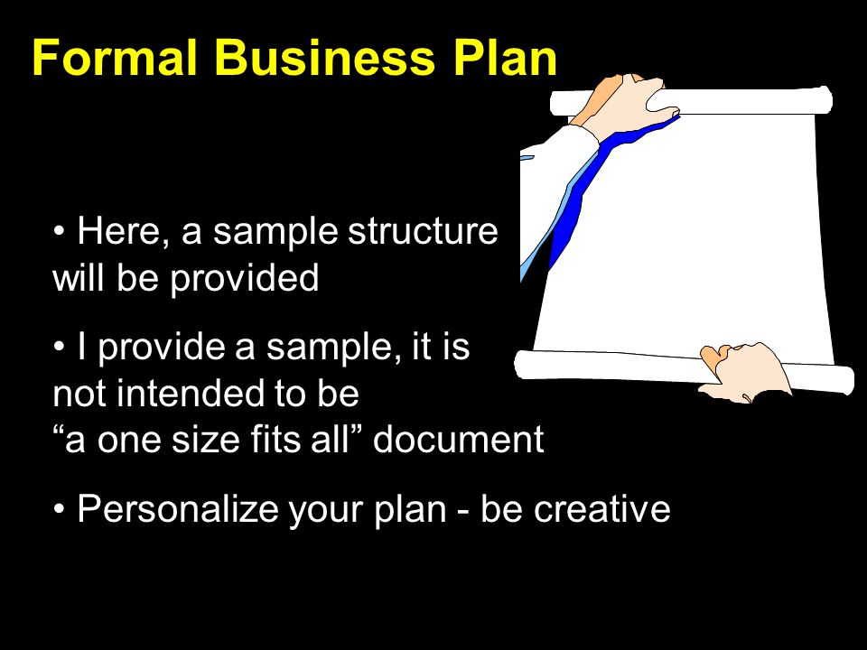 Formal Business Plan Here, a sample structure will be provided