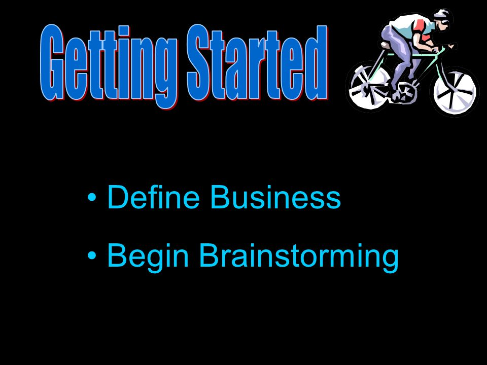 Getting Started Define Business Begin Brainstorming