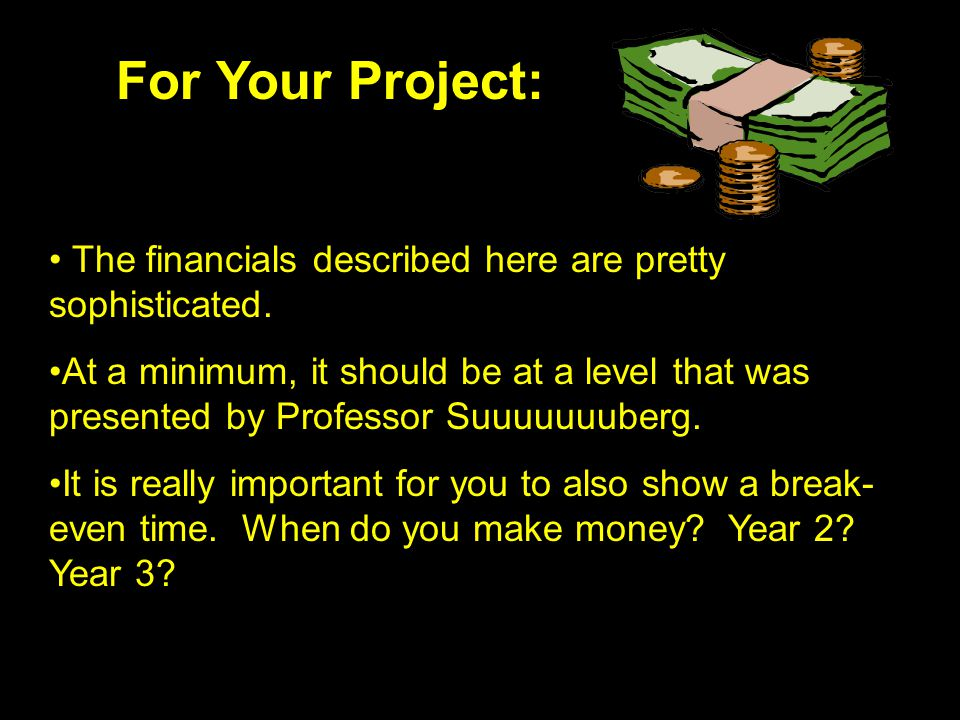 For Your Project: The financials described here are pretty sophisticated.