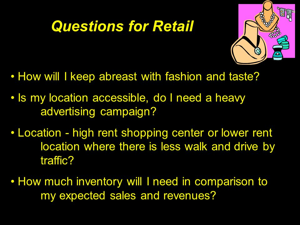 Questions for Retail How will I keep abreast with fashion and taste