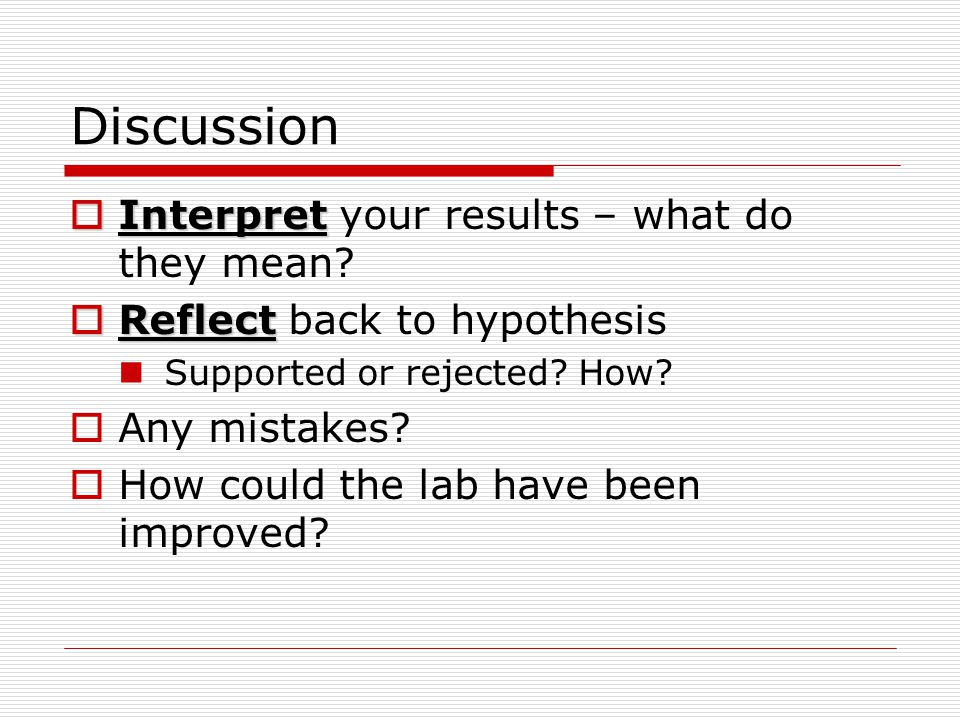 Discussion Interpret your results – what do they mean