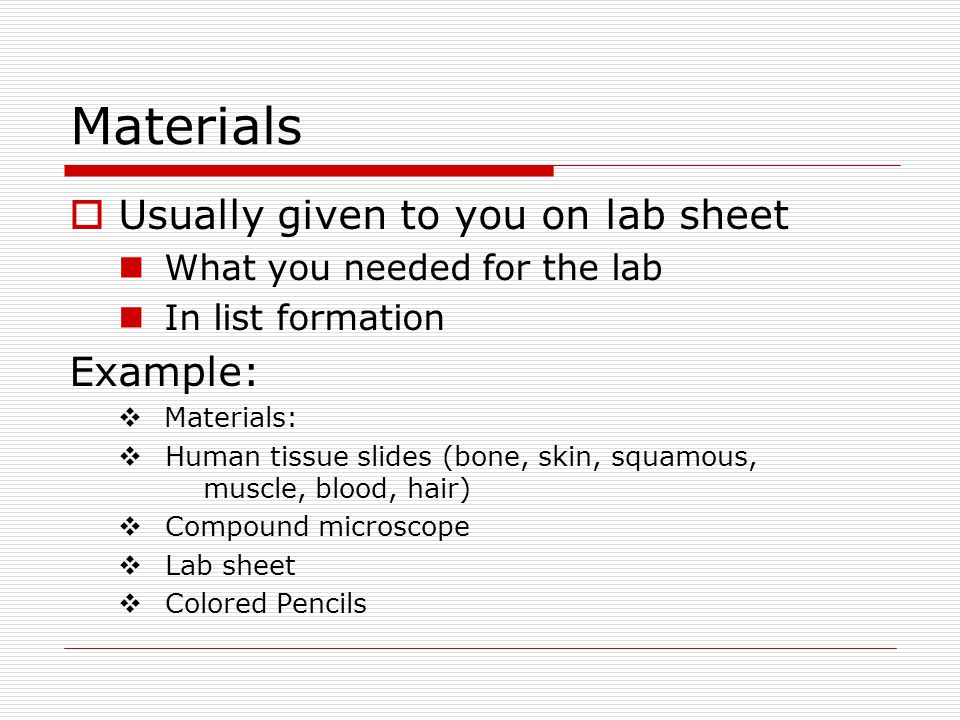 Materials Usually given to you on lab sheet Example: