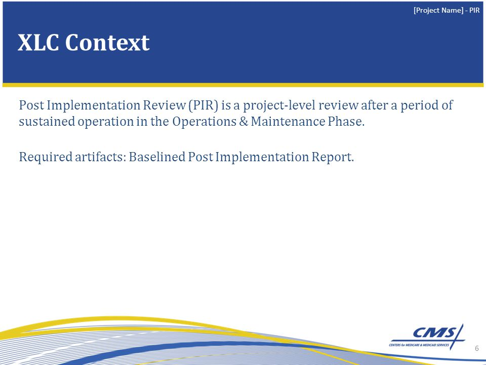 XLC Context Post Implementation Review (PIR) is a project-level review after a period of sustained operation in the Operations & Maintenance Phase.