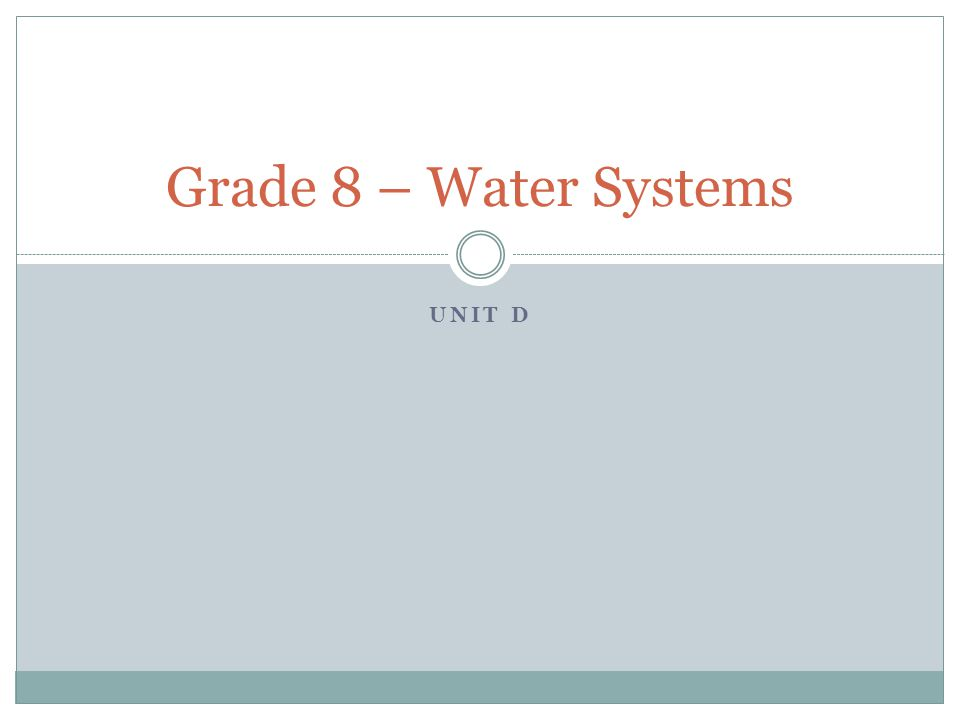 Grade 8 – Water Systems Unit D