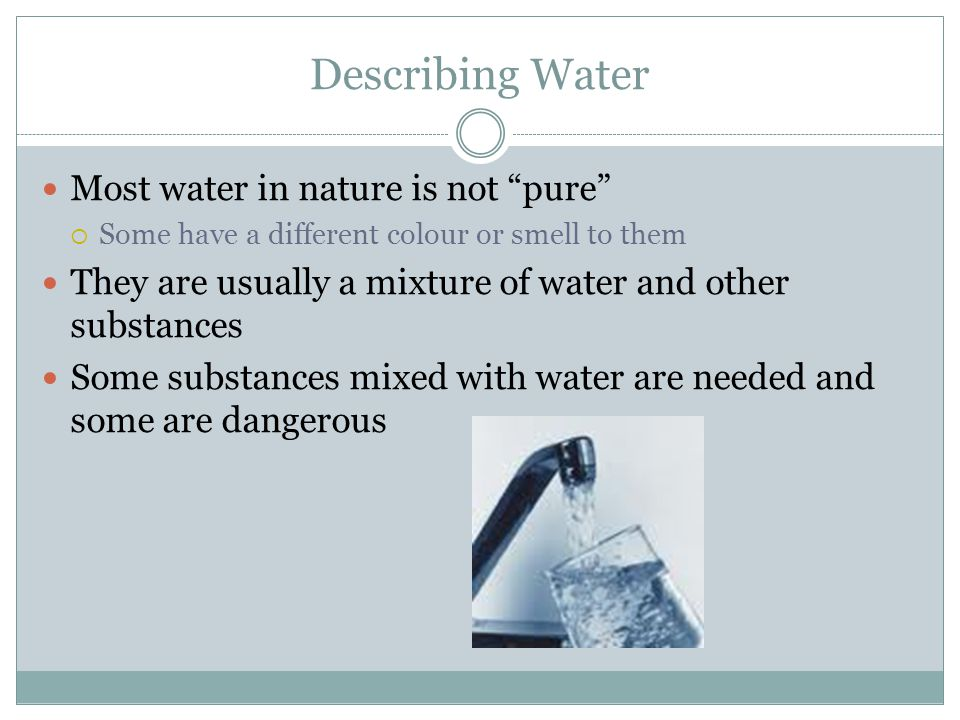 Describing Water Most water in nature is not pure