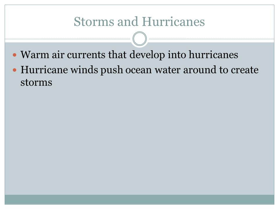 Storms and Hurricanes Warm air currents that develop into hurricanes