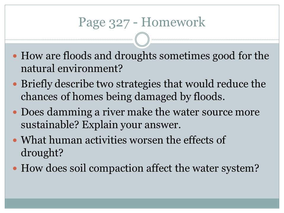 Page 327 - Homework How are floods and droughts sometimes good for the natural environment