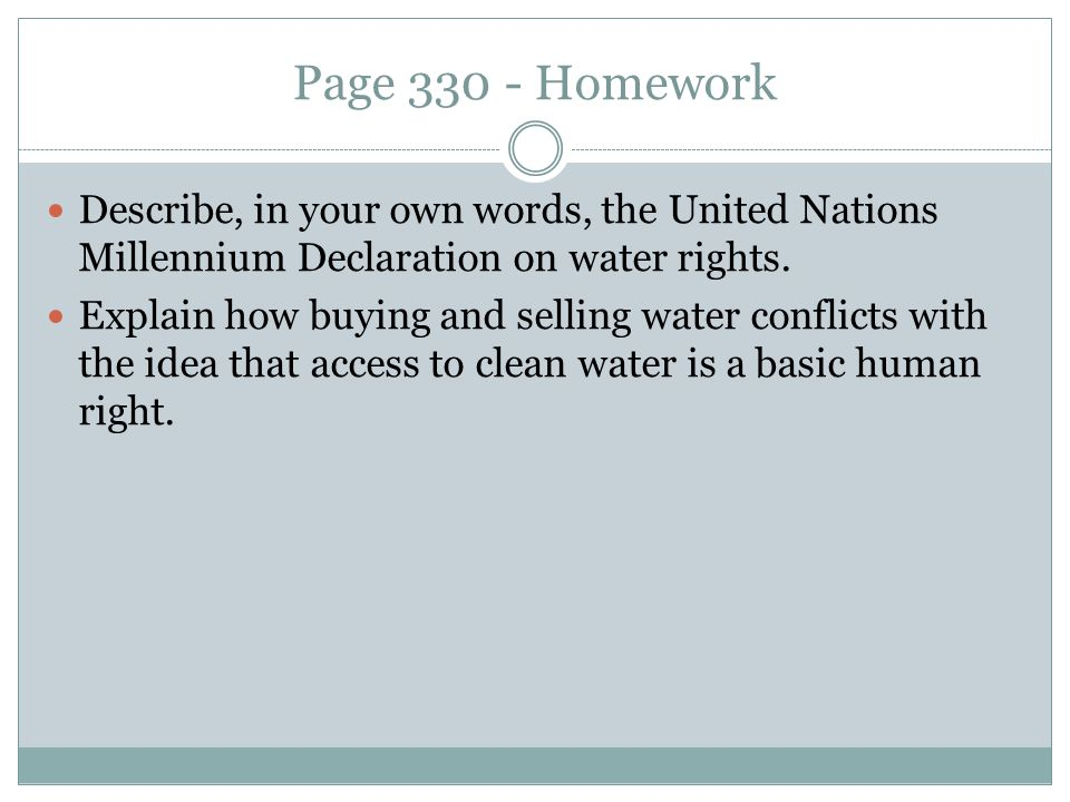 Page 330 - Homework Describe, in your own words, the United Nations Millennium Declaration on water rights.