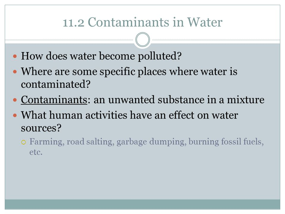 11.2 Contaminants in Water How does water become polluted