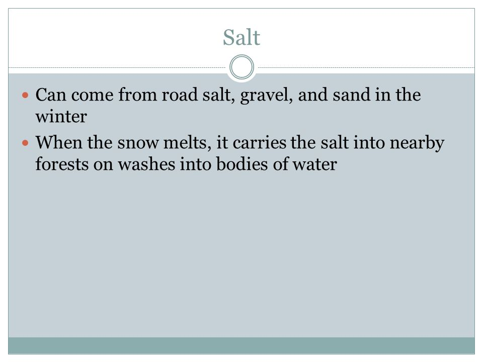 Salt Can come from road salt, gravel, and sand in the winter
