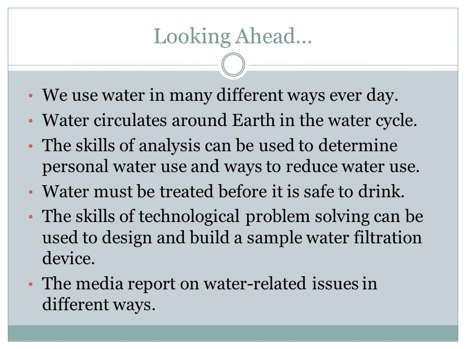 Looking Ahead… We use water in many different ways ever day.
