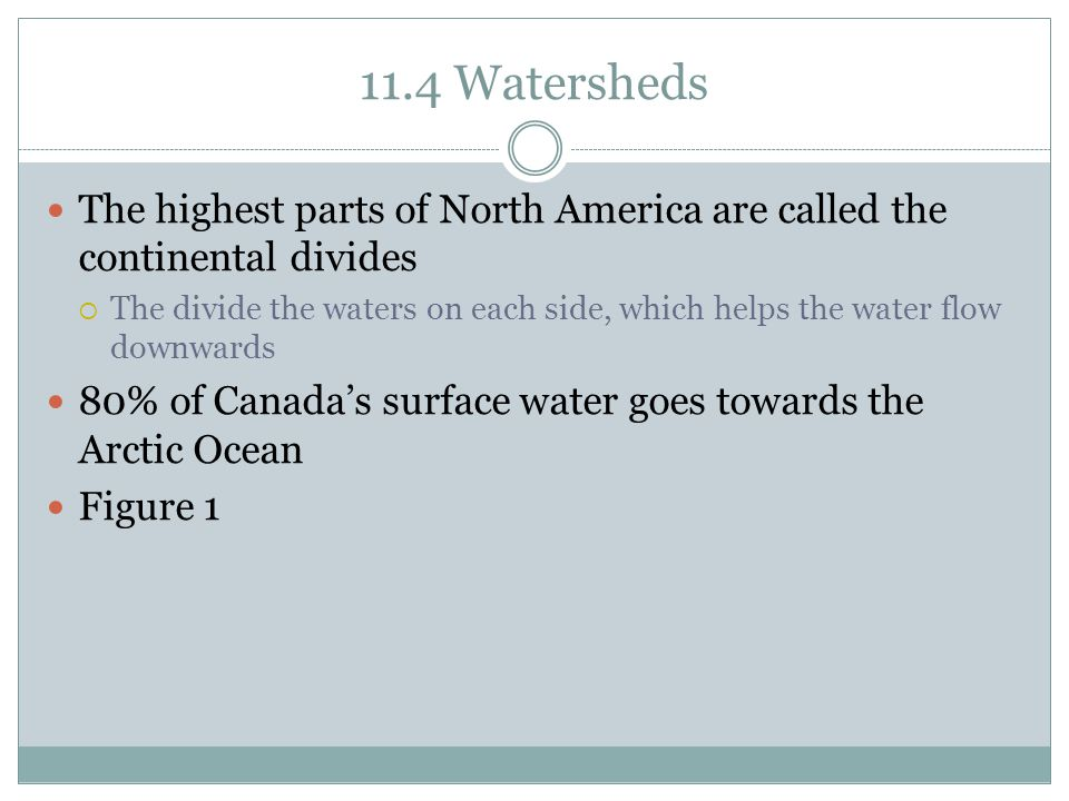 11.4 Watersheds The highest parts of North America are called the continental divides.