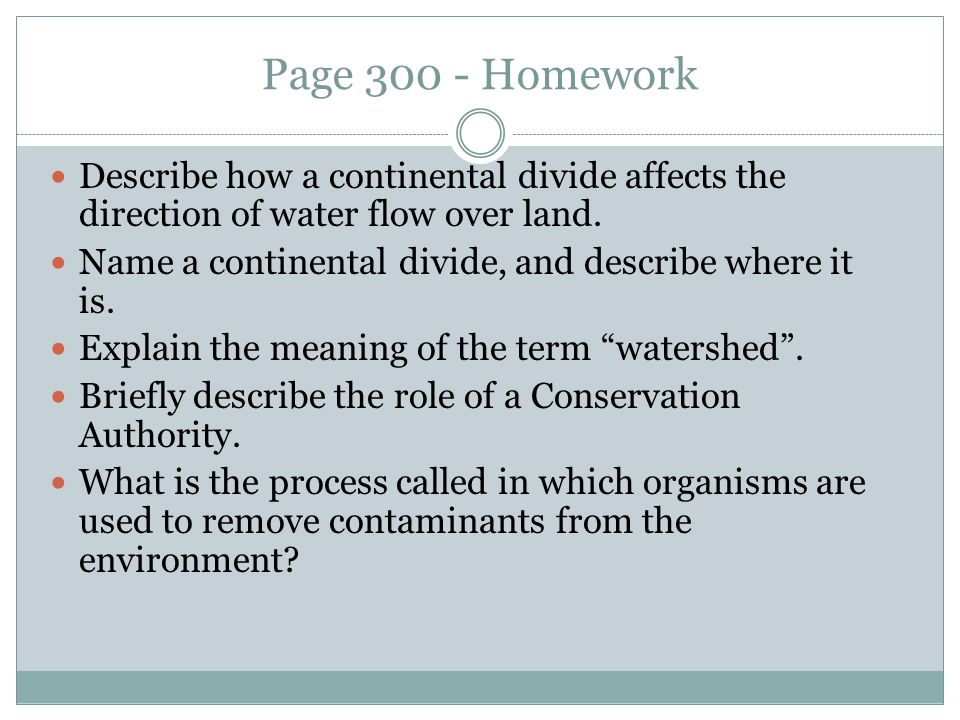 Page 300 - Homework Describe how a continental divide affects the direction of water flow over land.