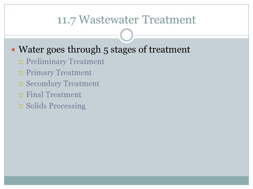 11.7 Wastewater Treatment Water goes through 5 stages of treatment