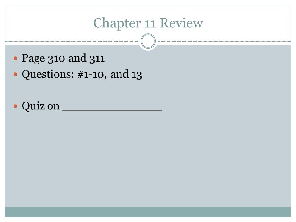 Chapter 11 Review Page 310 and 311 Questions: #1-10, and 13