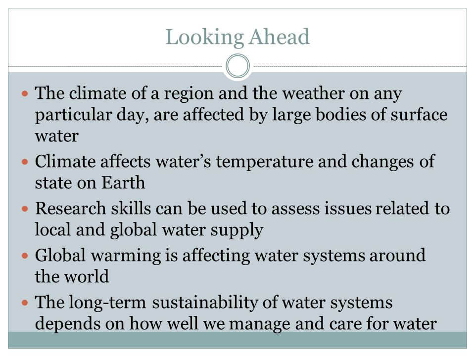 Looking Ahead The climate of a region and the weather on any particular day, are affected by large bodies of surface water.