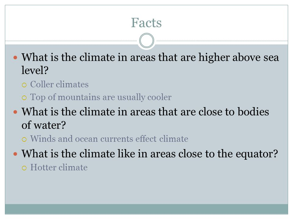Facts What is the climate in areas that are higher above sea level
