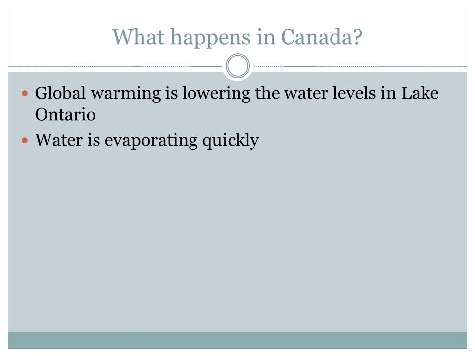 What happens in Canada. Global warming is lowering the water levels in Lake Ontario.