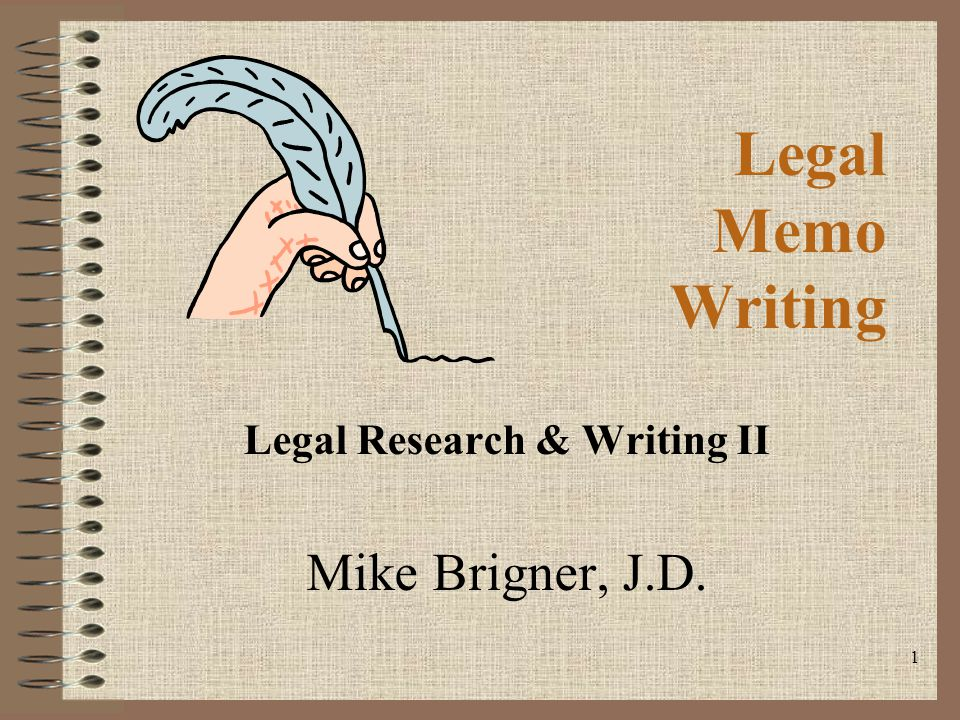 Legal Writing & Memos Legal Research & Writing II Mike Brigner, J.D.