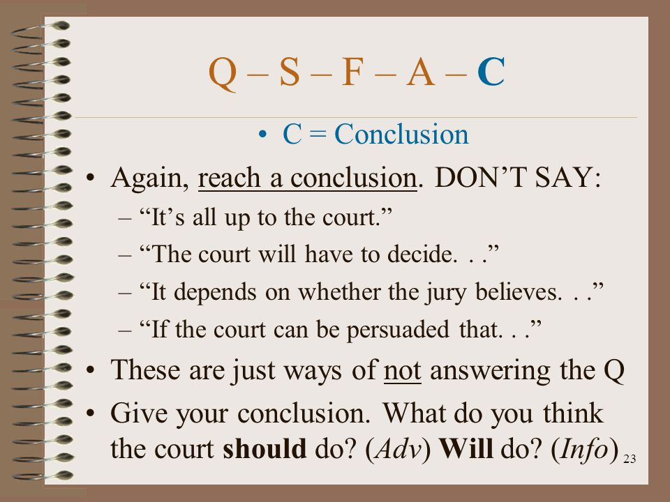 Q – S – F – A – C C = Conclusion Again, reach a conclusion. DON'T SAY: