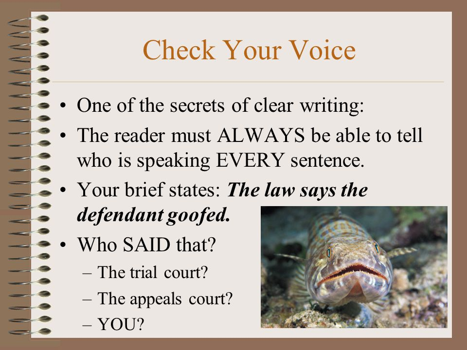Check Your Voice One of the secrets of clear writing:
