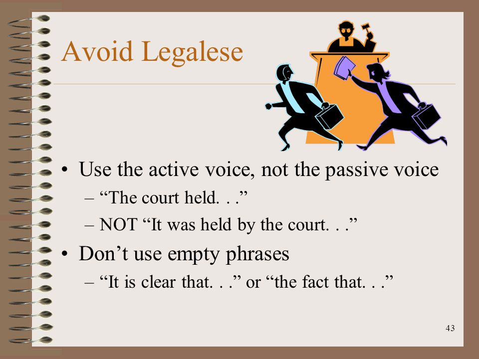 Avoid Legalese Use the active voice, not the passive voice