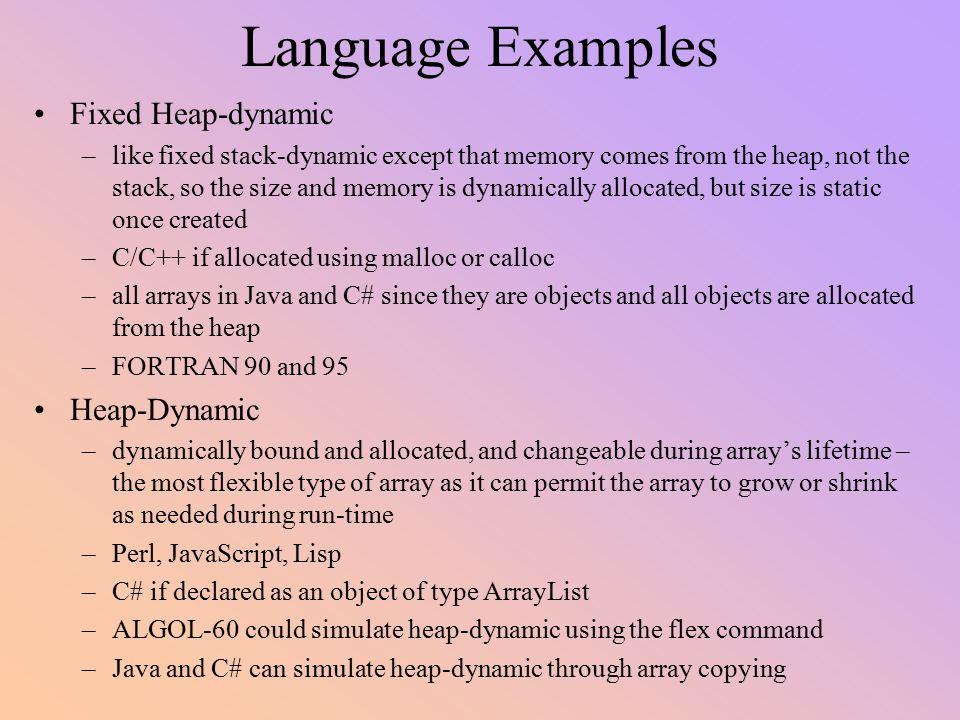Language Examples Fixed Heap-dynamic Heap-Dynamic