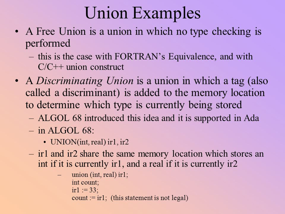 Union Examples A Free Union is a union in which no type checking is performed.