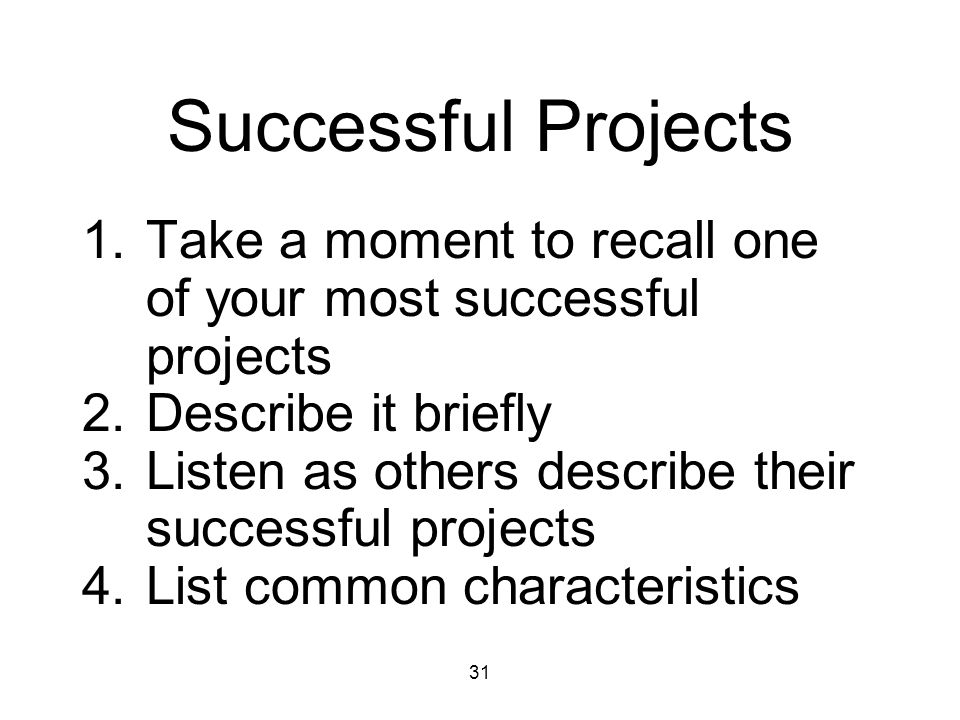 Successful Projects Take a moment to recall one of your most successful projects. Describe it briefly.