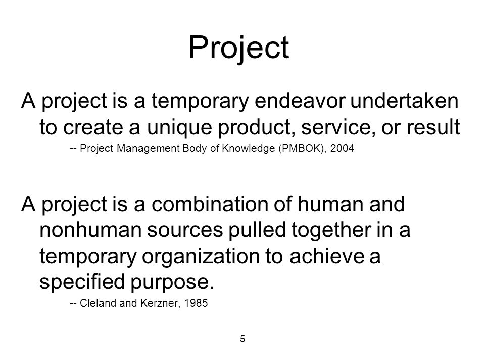Project A project is a temporary endeavor undertaken to create a unique product, service, or result.