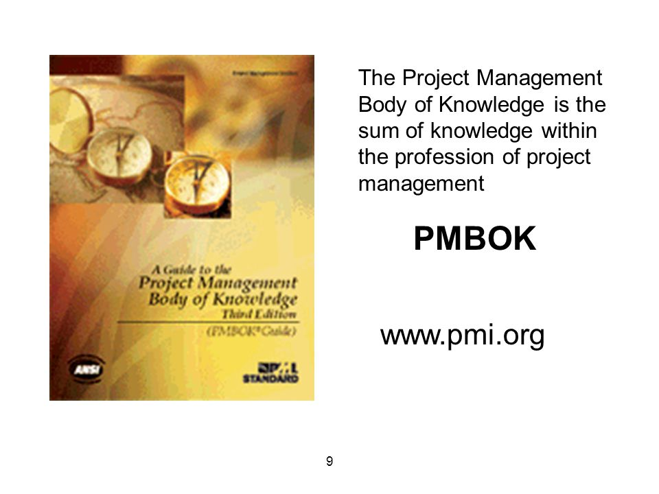 PMBOK www.pmi.org The Project Management Body of Knowledge is the