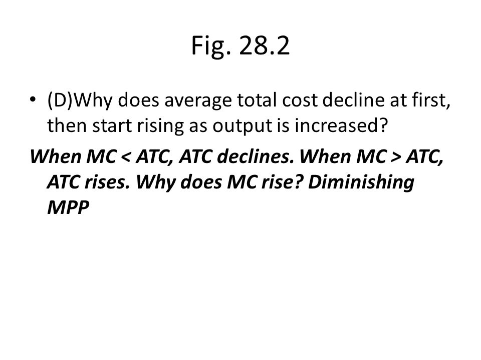 Fig. 28.2 (D)Why does average total cost decline at first, then start rising as output is increased