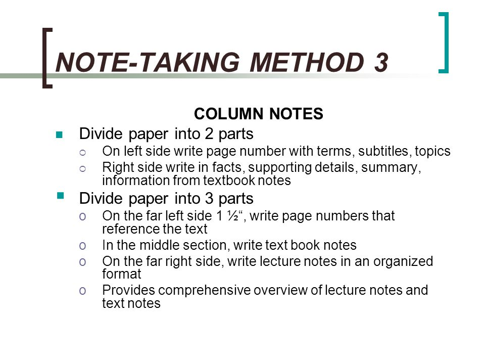 NOTE-TAKING METHOD 3 COLUMN NOTES Divide paper into 2 parts
