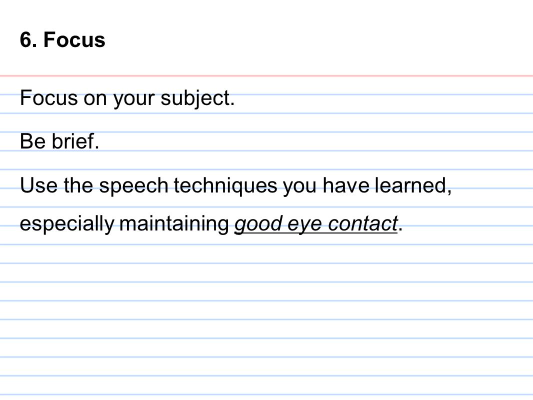 6. Focus Focus on your subject. Be brief.