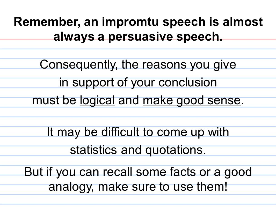 Remember, an impromtu speech is almost always a persuasive speech.