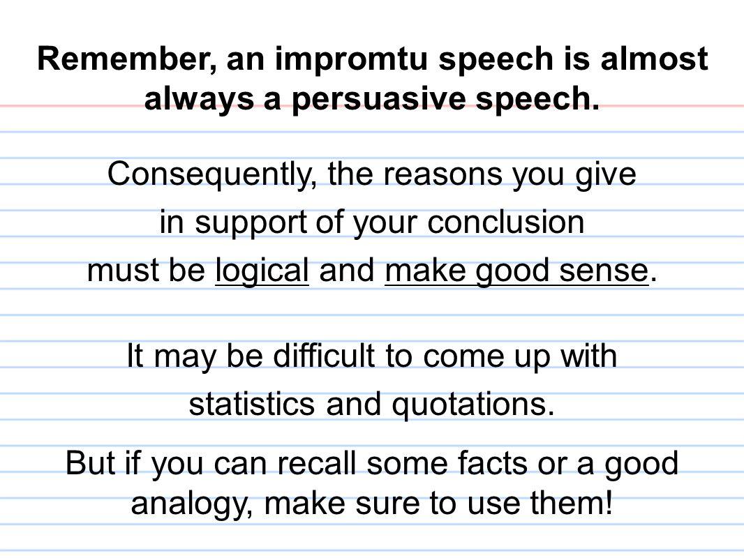 Remember, an impromtu speech is almost always a persuasive speech.