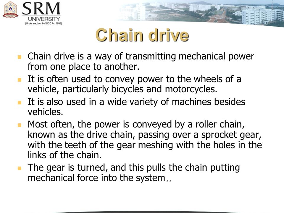 Chain drive Chain drive is a way of transmitting mechanical power from one place to another.