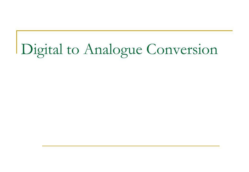 Digital to Analogue Conversion