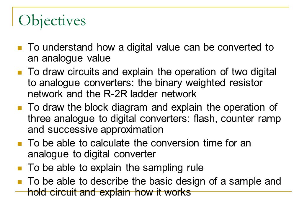Objectives To understand how a digital value can be converted to an analogue value.