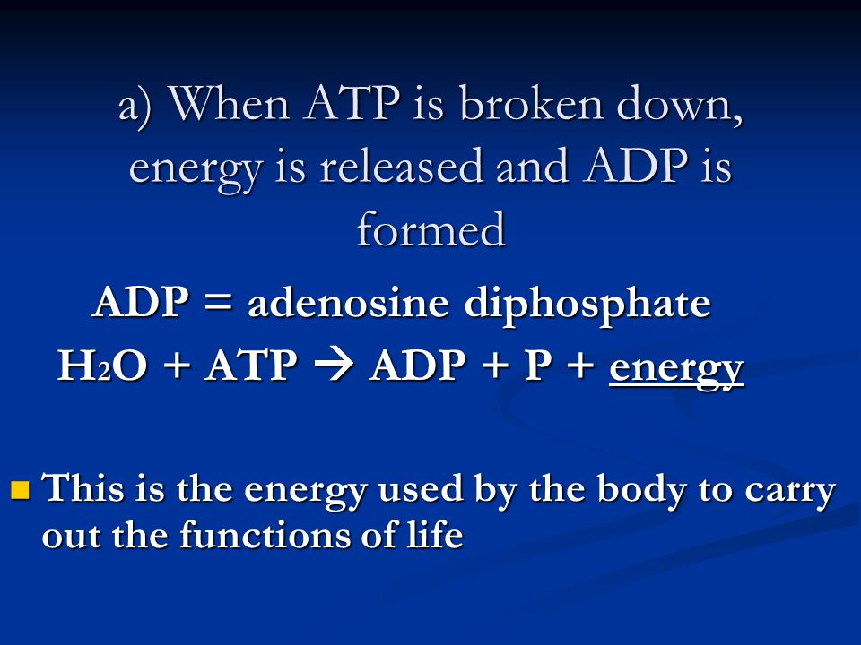 a) When ATP is broken down, energy is released and ADP is formed
