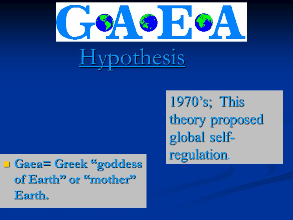 Hypothesis 1970's; This theory proposed global self-regulation.