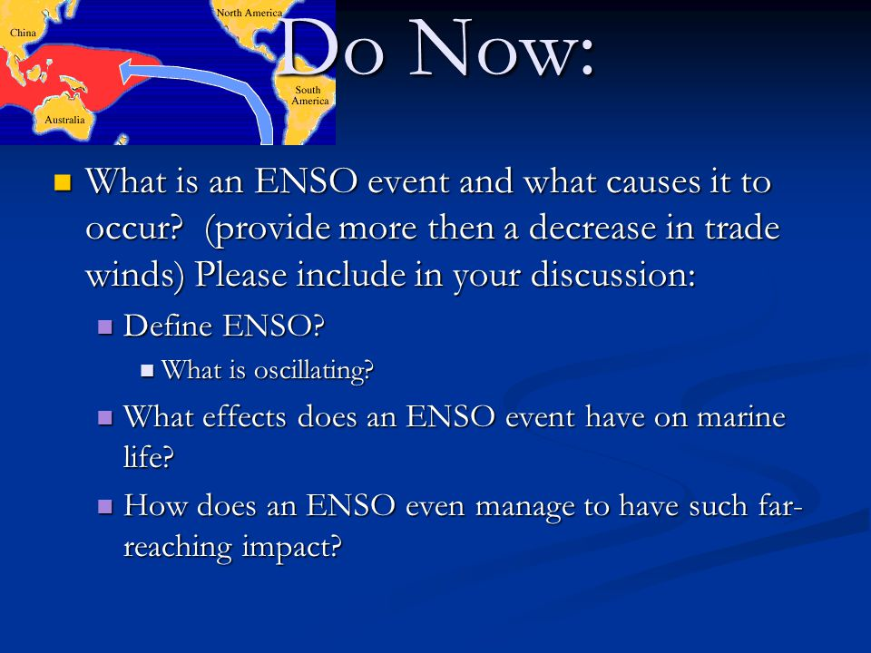 Do Now: What is an ENSO event and what causes it to occur (provide more then a decrease in trade winds) Please include in your discussion: