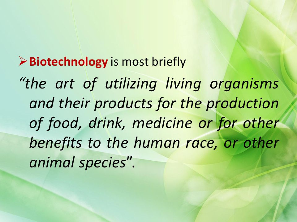 Biotechnology is most briefly
