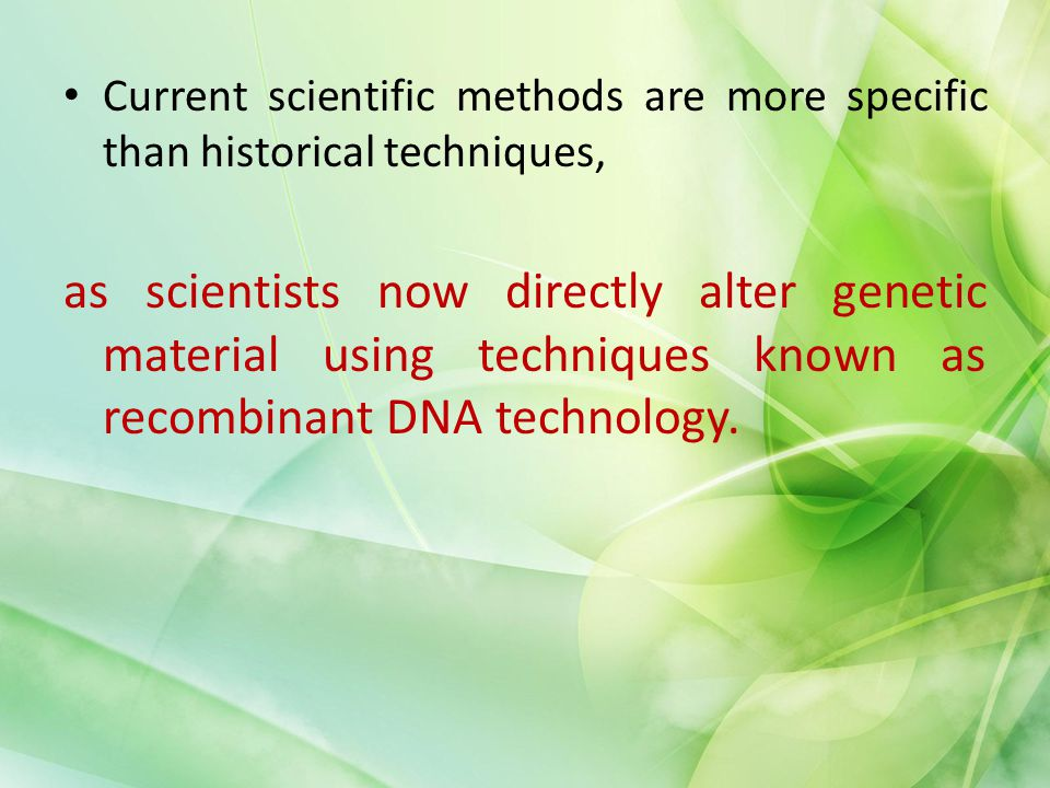 Current scientific methods are more specific than historical techniques,